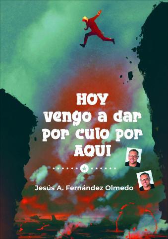 """Libro """"Hoy vengo a dar por culo por aquí"""" de Jesús Antonio Fernández Olmedo"""